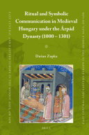 Ritual and Symbolic Communication in Medieval Hungary Under the Árpád Dynasty (1000-1301)