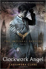 The Infernal Devices 1: Clockwork Angel Bk. 1 Clockwork Angel