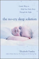 The No-Cry Sleep Solution: Gentle Ways to Help Your Baby Sleep Through the Night The No-Cry Sleep Solution: Gentle Ways to Help Your Baby Sleep Through the Night Foreword by William Sears, M.D.
