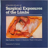 Colour atlas of surgical exposures of the limbs; edited by N Rushton, RA Greatorex, and NS Broughton